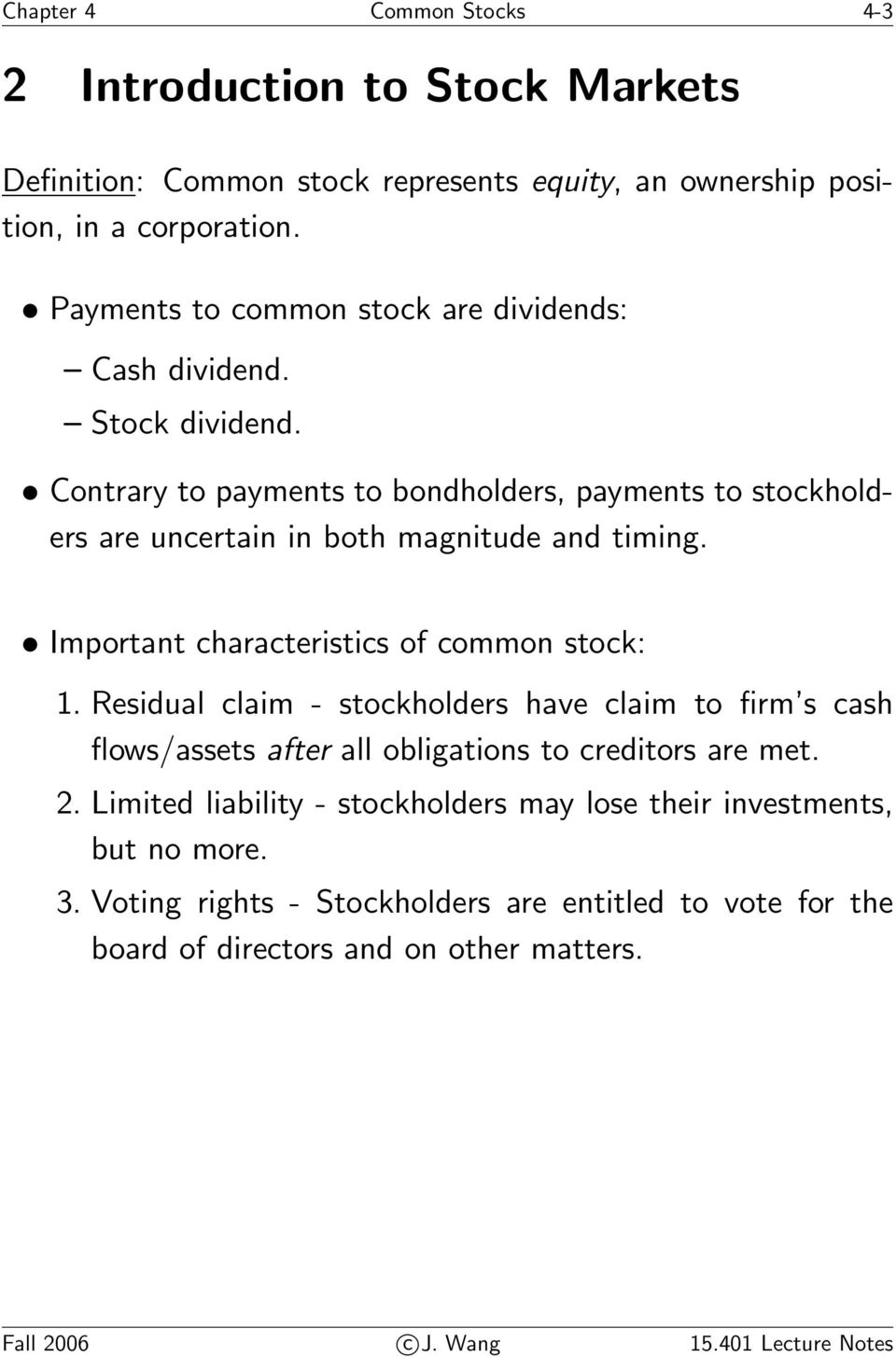 Contrary to payments to bondholders, payments to stockholders are uncertain in both magnitude and timing. Important characteristics of common stock: 1.