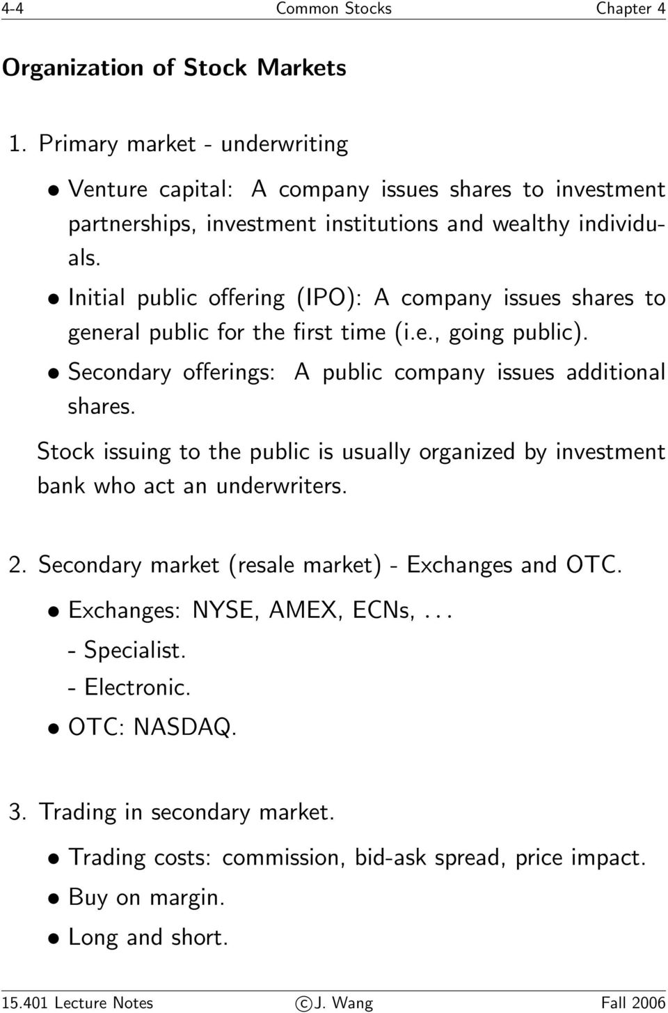 Initial public offering (IPO): A company issues shares to general public for the first time (i.e., going public). Secondary offerings: A public company issues additional shares.