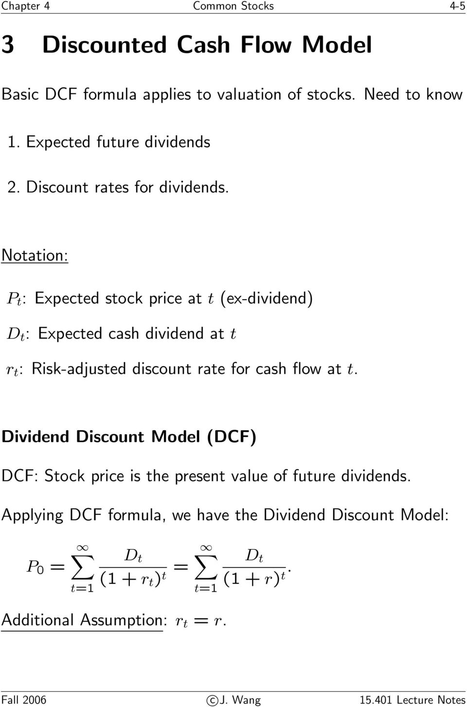 Notation: P t : Expected stock price at t (ex-dividend) D t : Expected cash dividend at t r t : Risk-adjusted discount rate for cash flow at t.