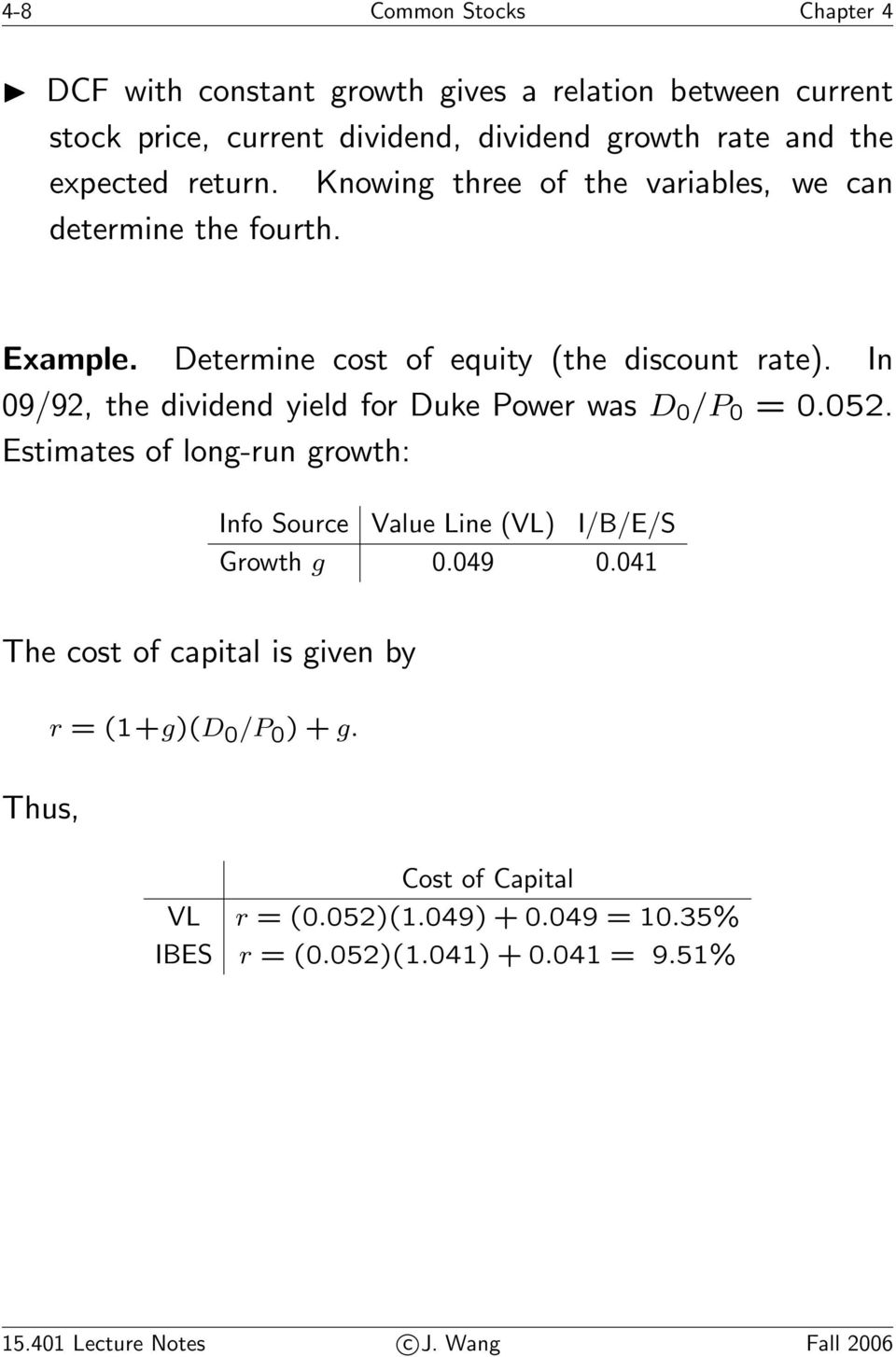 In 09/92, the dividend yield for Duke Power was D 0 /P 0 =0.052. Estimates of long-run growth: Info Source Value Line (VL) I/B/E/S Growth g 0.049 0.