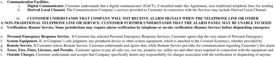 CUSTOMER UNDERSTANDS THAT COMPANY WILL NOT RECEIVE ALARM SIGNALS WHEN THE TELEPHONE LINE OR OTHER A NONTRADITIONAL TELEPHONE LINE OR SERVICE.