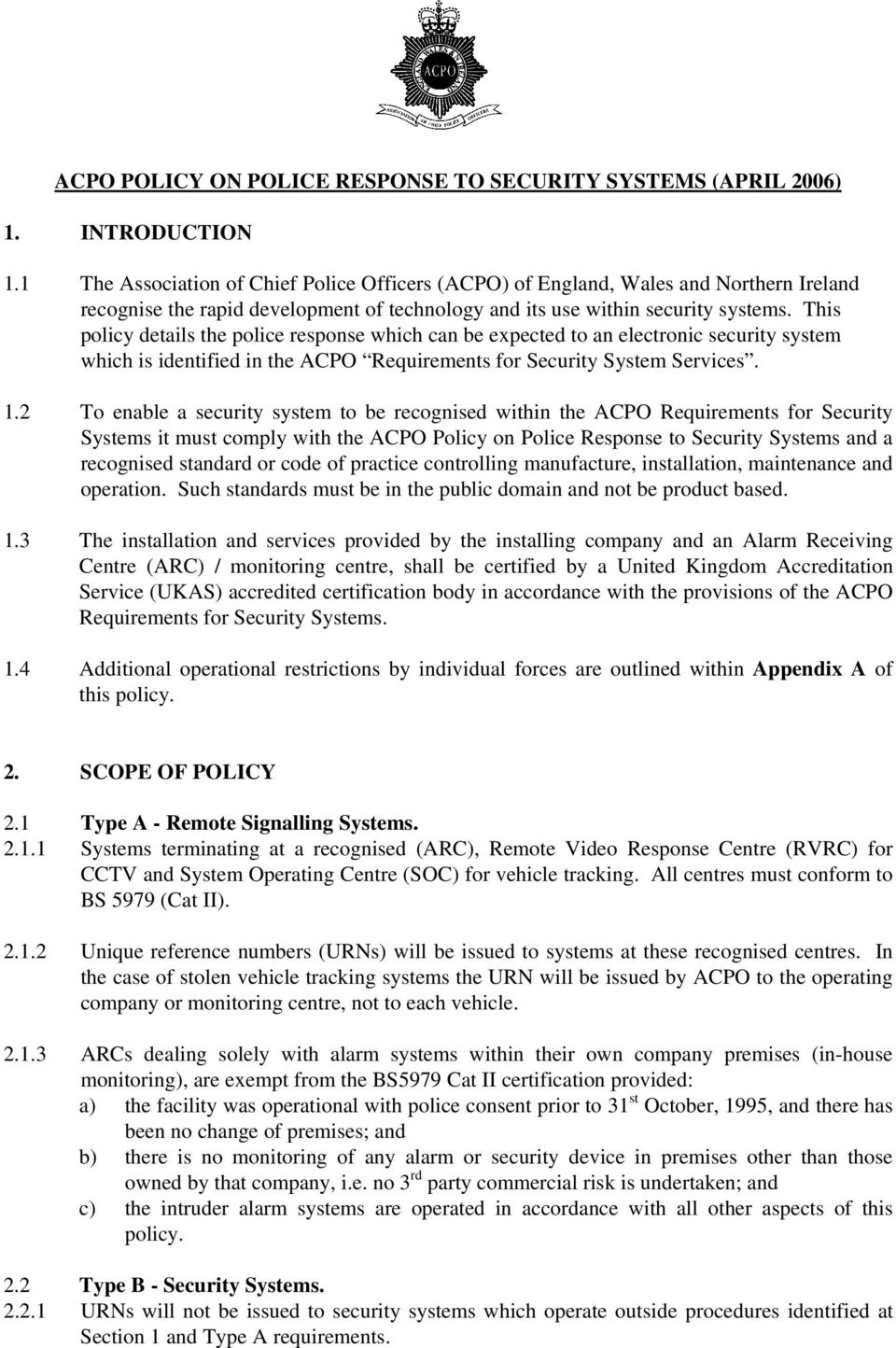This policy details the police response which can be expected to an electronic security system which is identified in the ACPO Requirements for Security System Services. 1.