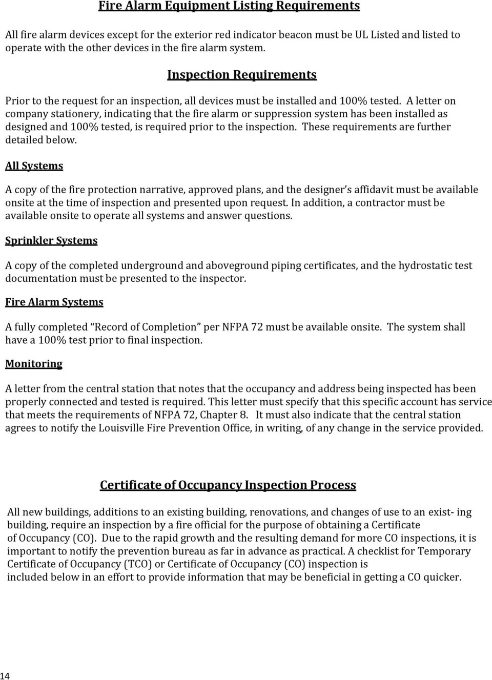 A letter on company stationery, indicating that the fire alarm or suppression system has been installed as designed and 100% tested, is required prior to the inspection.