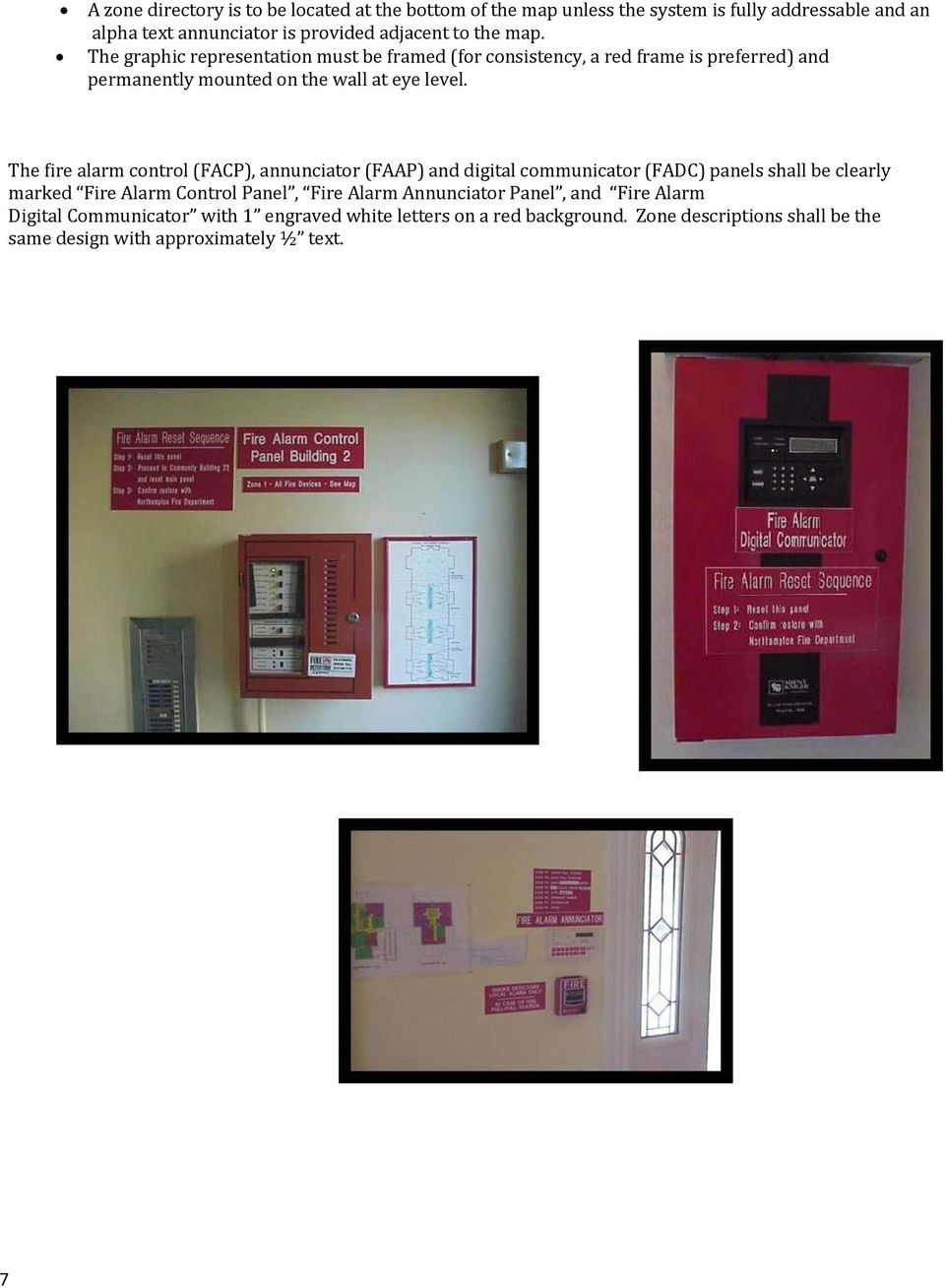 The fire alarm control (FACP), annunciator (FAAP) and digital communicator (FADC) panels shall be clearly marked Fire Alarm Control Panel, Fire Alarm