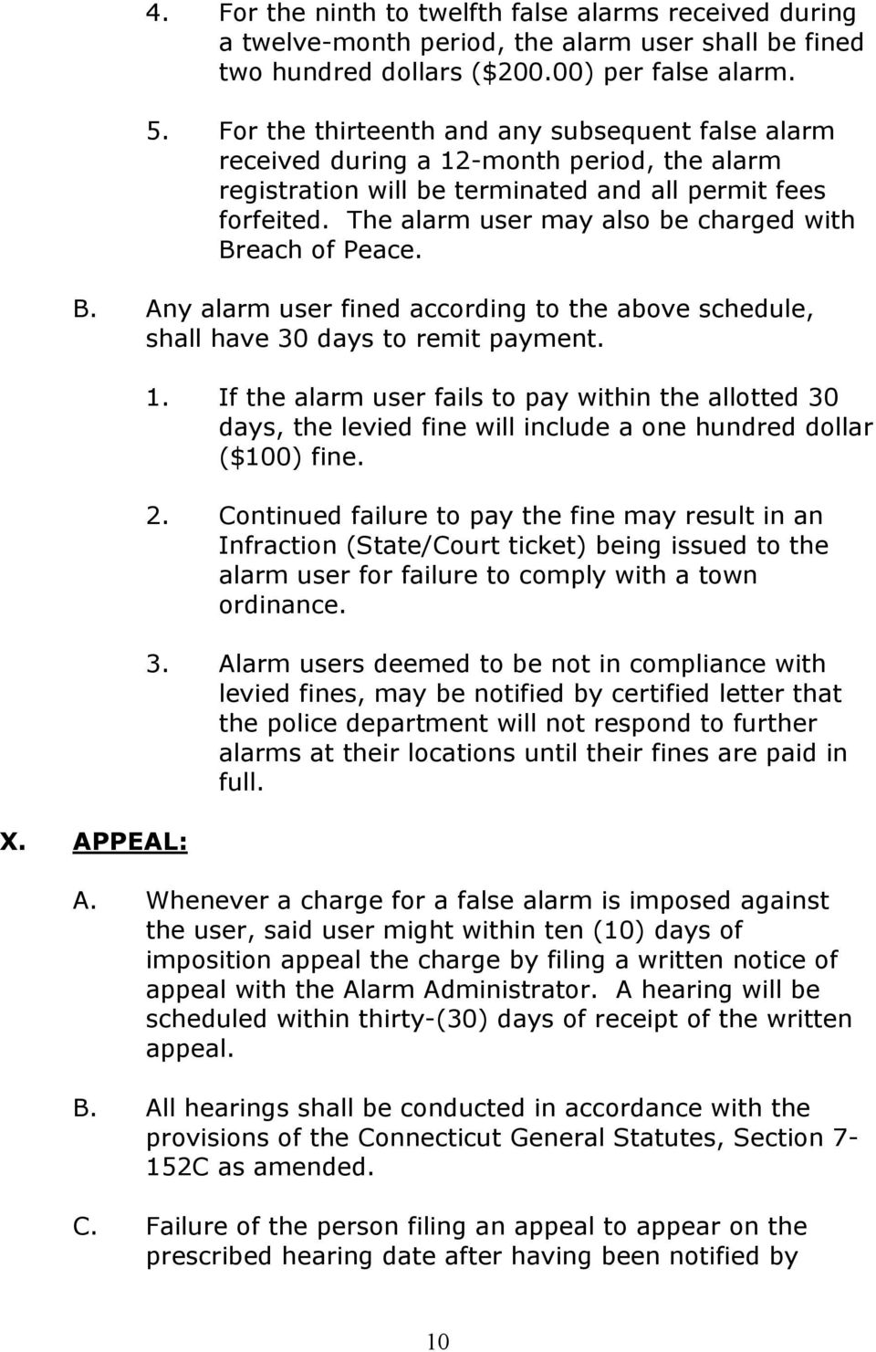 The alarm user may also be charged with Breach of Peace. B. Any alarm user fined according to the above schedule, shall have 30 days to remit payment. X. APPEAL: 1.