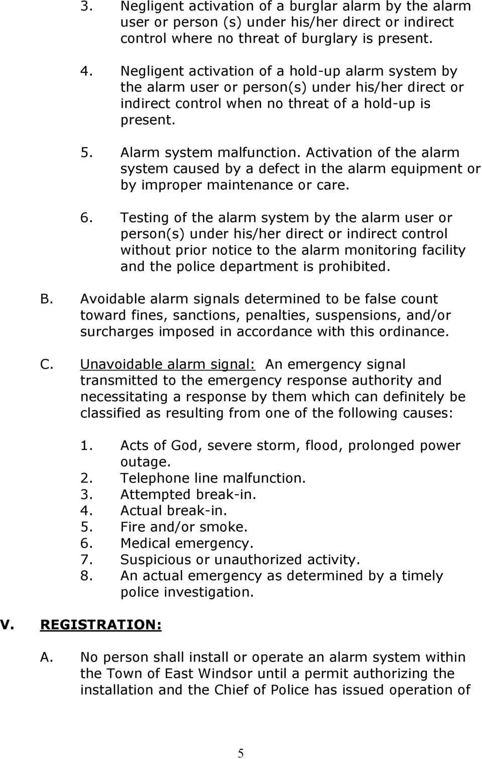 Activation of the alarm system caused by a defect in the alarm equipment or by improper maintenance or care. 6.