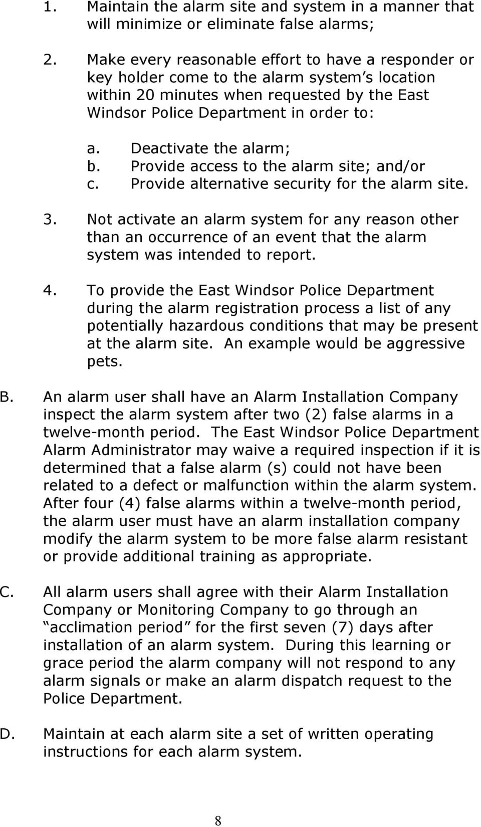 Deactivate the alarm; b. Provide access to the alarm site; and/or c. Provide alternative security for the alarm site. 3.
