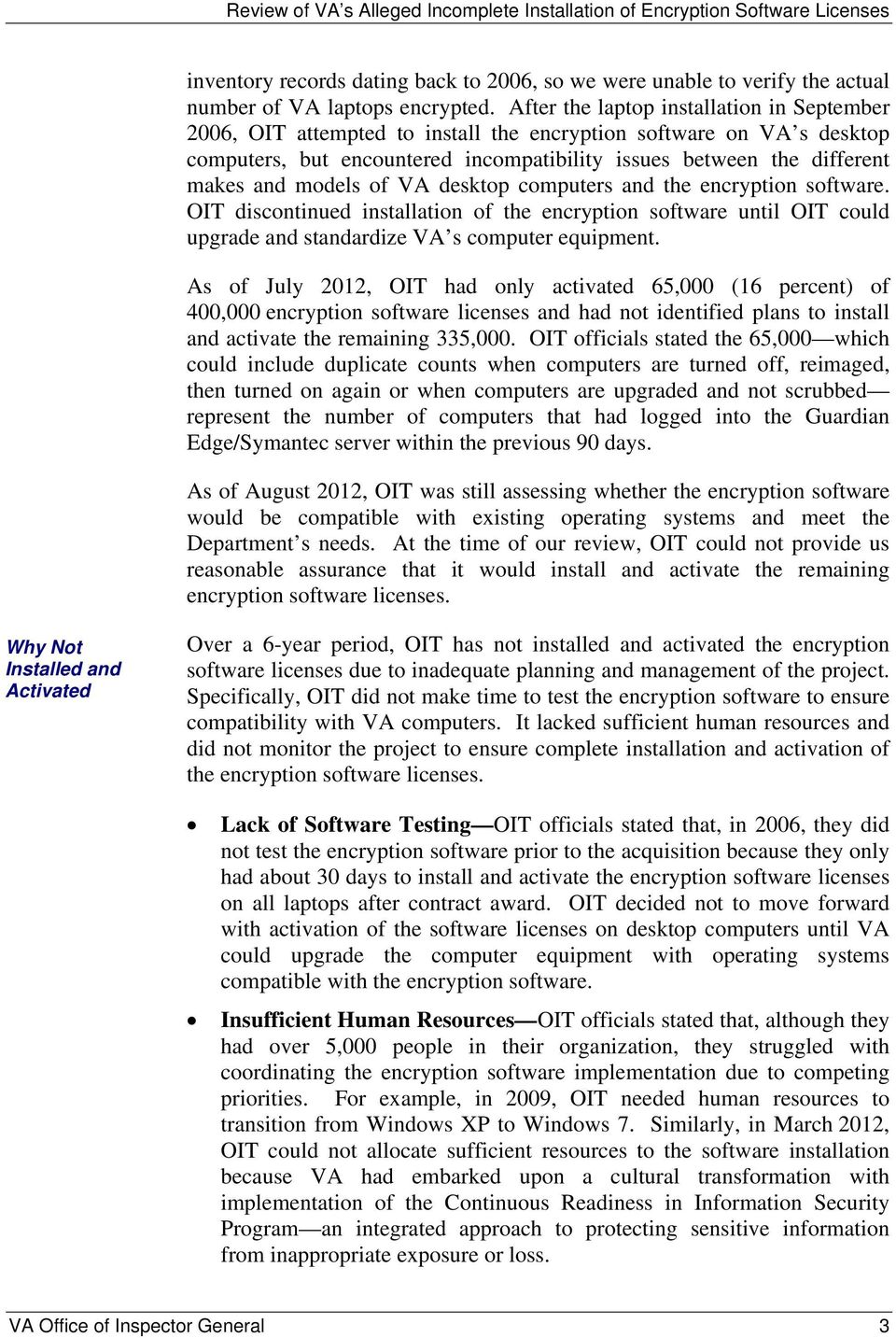models of VA desktop computers and the encryption software. OIT discontinued installation of the encryption software until OIT could upgrade and standardize VA s computer equipment.