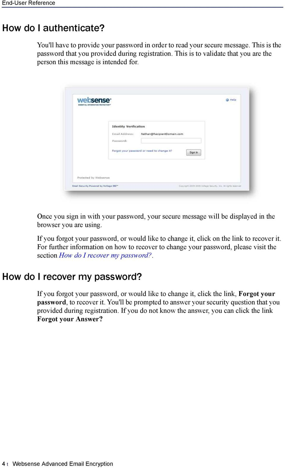 If you forgot your password, or would like to change it, click on the link to recover it.