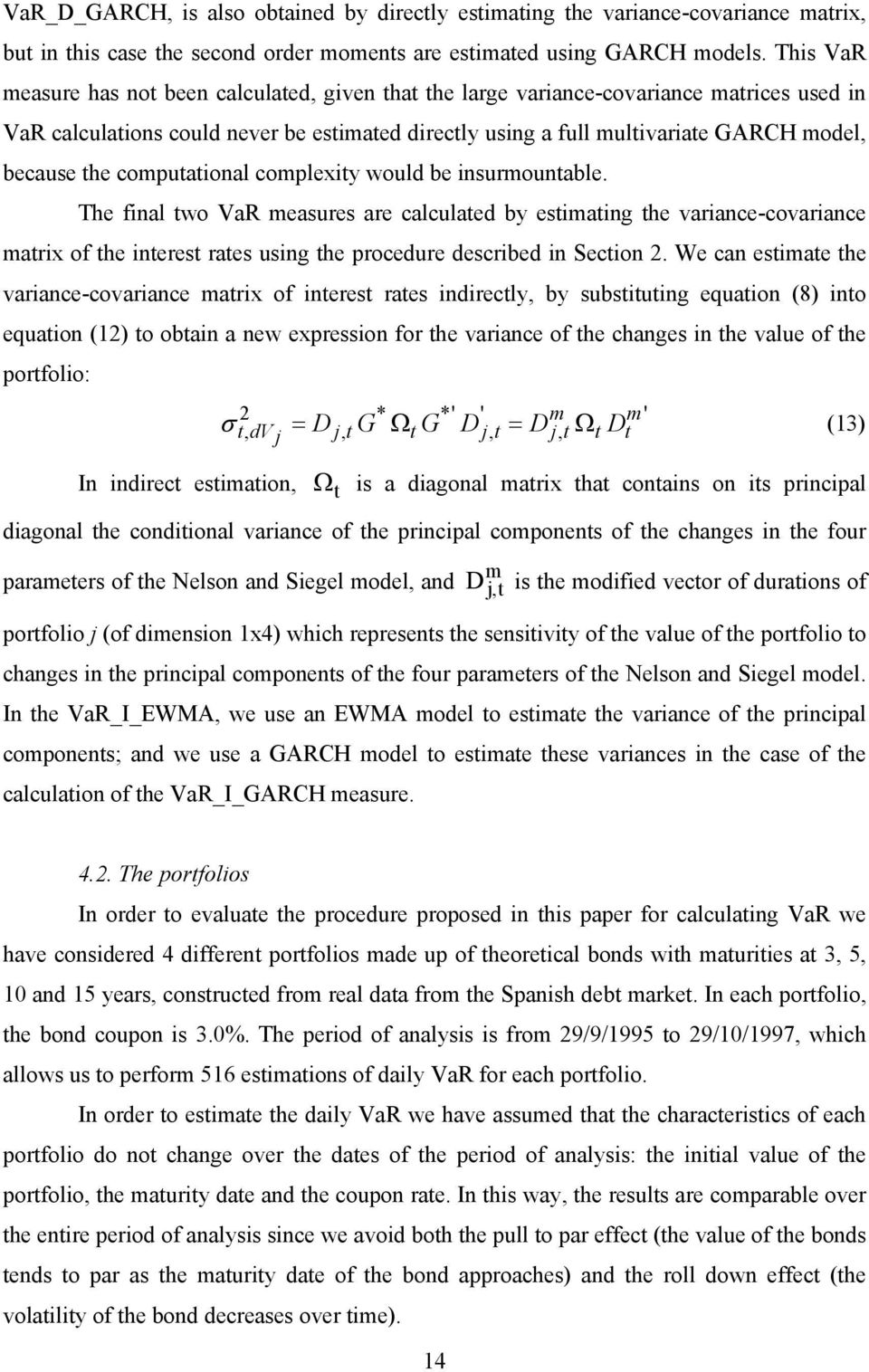 compuaional complexiy would be insurmounable. The final wo VaR measures are calculaed by esimaing he variance-covariance marix of he ineres raes using he procedure described in Secion.