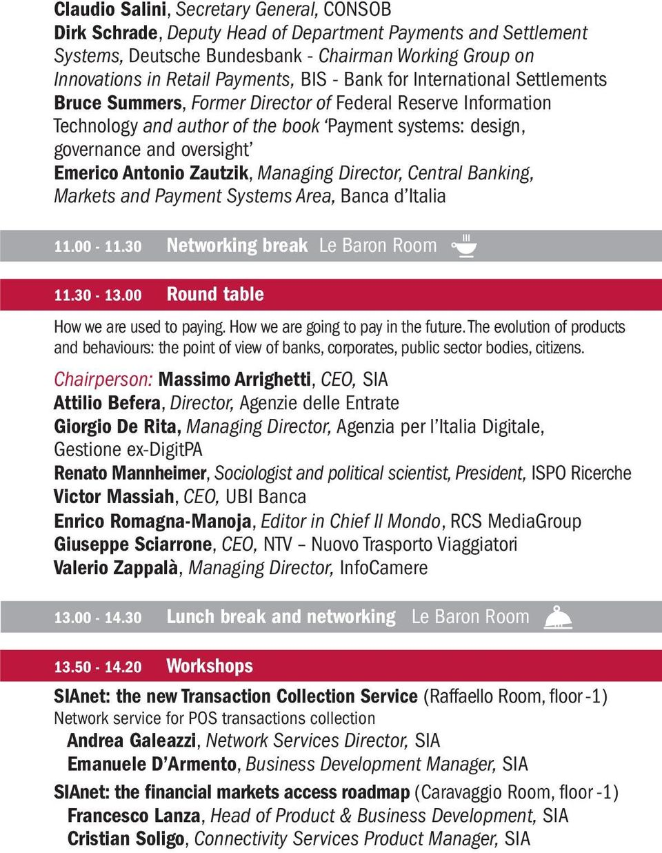 Zautzik, Managing Director, Central Banking, Markets and Payment Systems Area, Banca d Italia 11.00-11.30 Networking break Le Baron Room 11.30-13.00 Round table How we are used to paying.