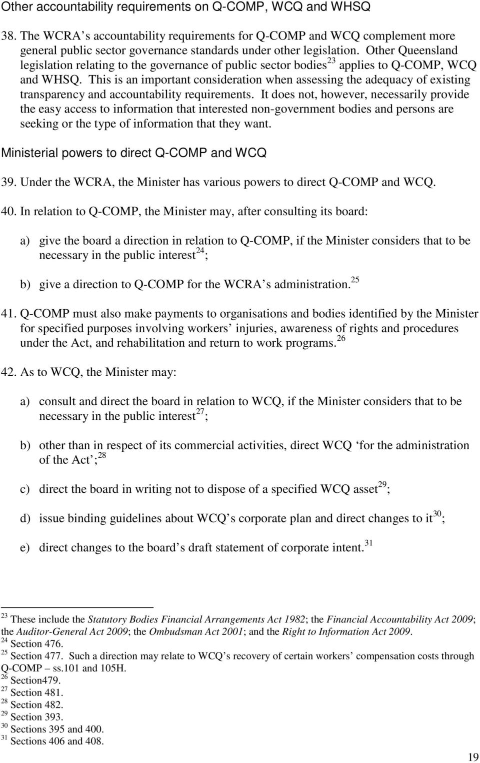 Other Queensland legislation relating to the governance of public sector bodies 23 applies to Q-COMP, WCQ and WHSQ.