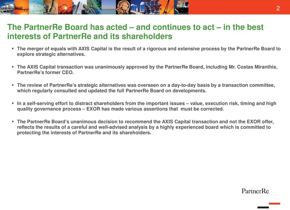 The review of PartnerRe s strategic alternatives was overseen on a day-to-day basis by a transaction committee, which regularly consulted and updated the full PartnerRe Board on developments.