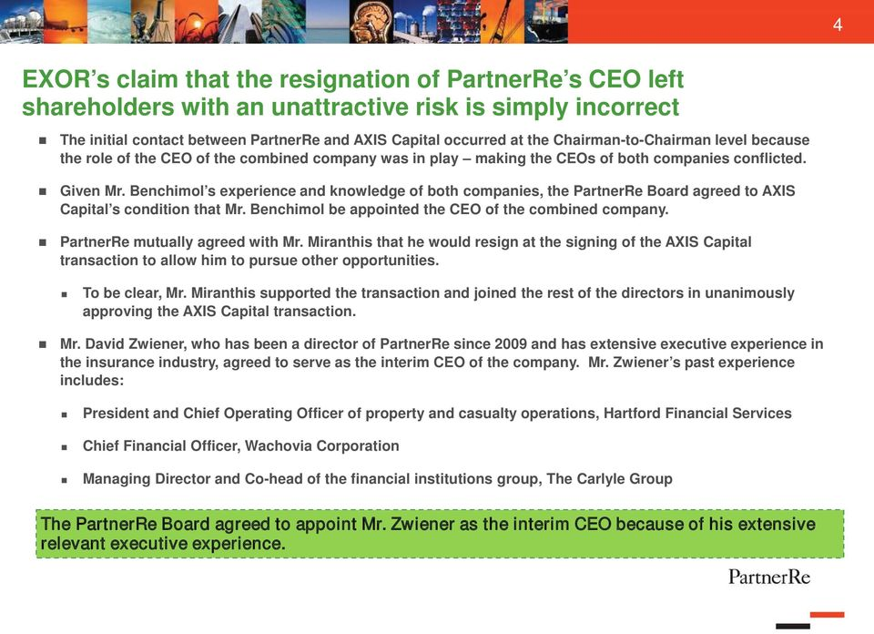 Benchimol s experience and knowledge of both companies, the PartnerRe Board agreed to AXIS Capital s condition that Mr. Benchimol be appointed the CEO of the combined company.