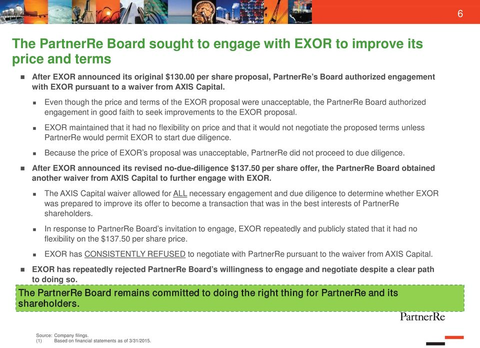 Even though the price and terms of the EXOR proposal were unacceptable, the PartnerRe Board authorized engagement in good faith to seek improvements to the EXOR proposal.