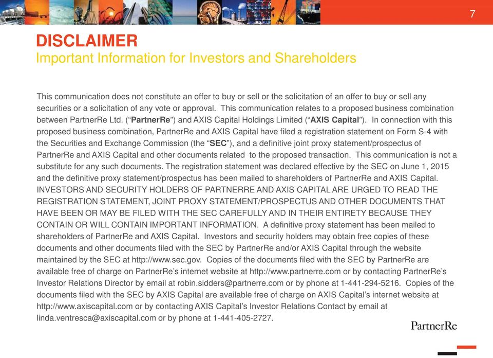 In connection with this proposed business combination, PartnerRe and AXIS Capital have filed a registration statement on Form S-4 with the Securities and Exchange Commission (the SEC ), and a