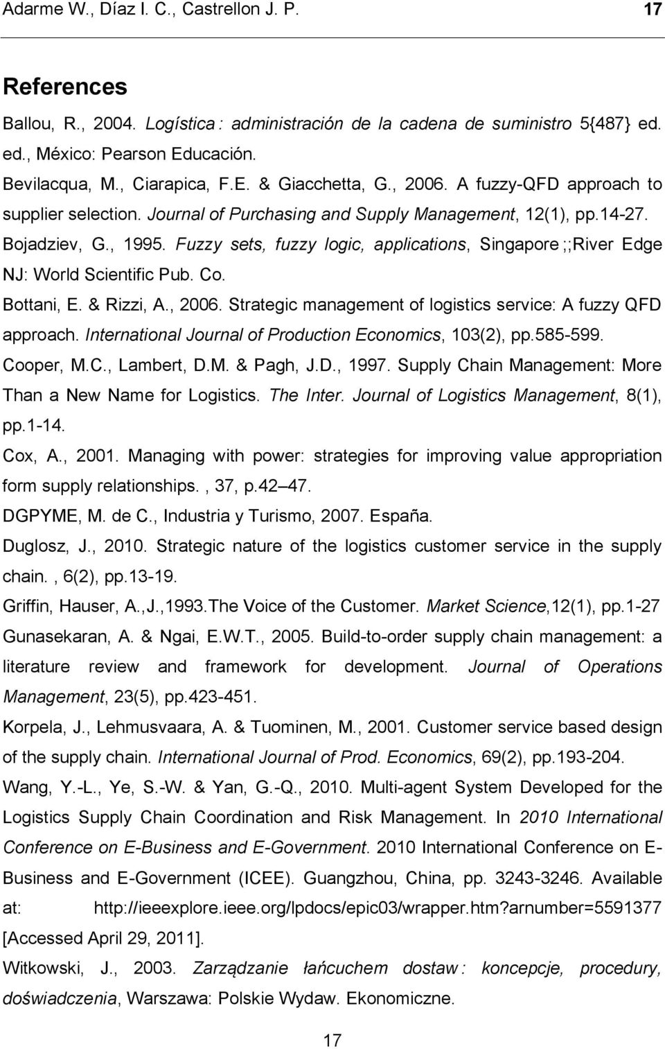 Fuzzy sets, fuzzy logic, applications, Singapore ;;River dge NJ: World Scientific Pub. Co. Bottani, E. & Rizzi, A., 2006. Strategic management of logistics service: A fuzzy QFD approach.