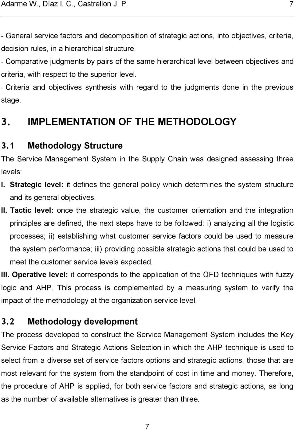 - Criteria and objectives synthesis with regard to the judgments done in the previous stage. 3. IMPLEMENTATION OF THE METHODOLOGY 3.