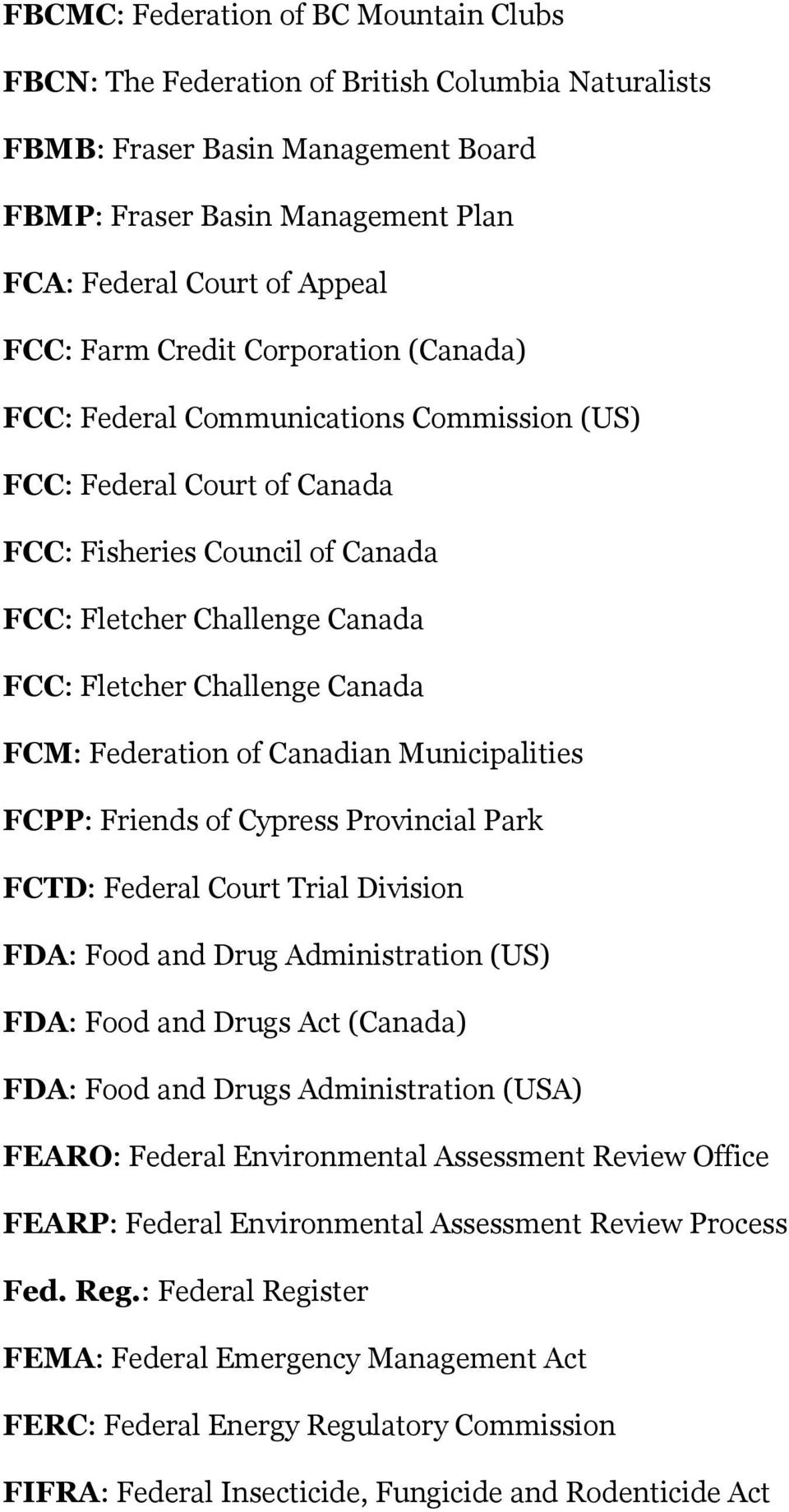 Canada FCM: Federation of Canadian Municipalities FCPP: Friends of Cypress Provincial Park FCTD: Federal Court Trial Division FDA: Food and Drug Administration (US) FDA: Food and Drugs Act (Canada)