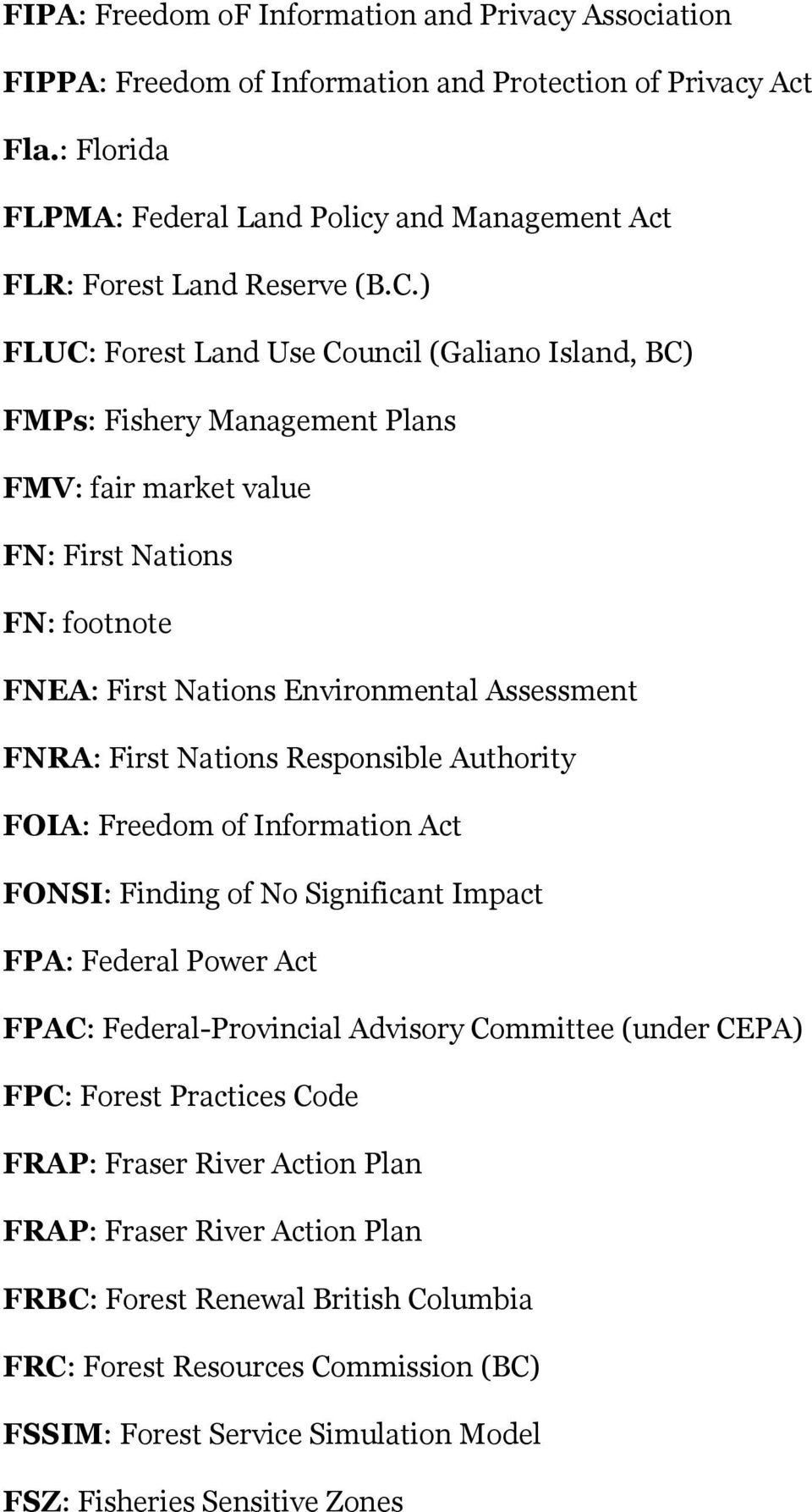 ) FLUC: Forest Land Use Council (Galiano Island, BC) FMPs: Fishery Management Plans FMV: fair market value FN: First Nations FN: footnote FNEA: First Nations Environmental Assessment FNRA: First