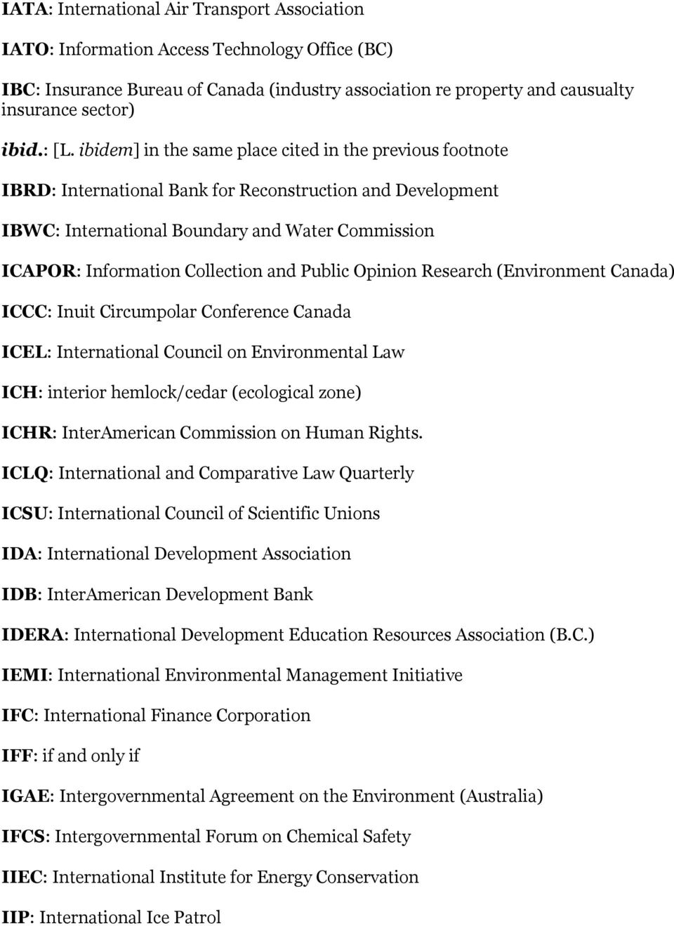 Collection and Public Opinion Research (Environment Canada) ICCC: Inuit Circumpolar Conference Canada ICEL: International Council on Environmental Law ICH: interior hemlock/cedar (ecological zone)
