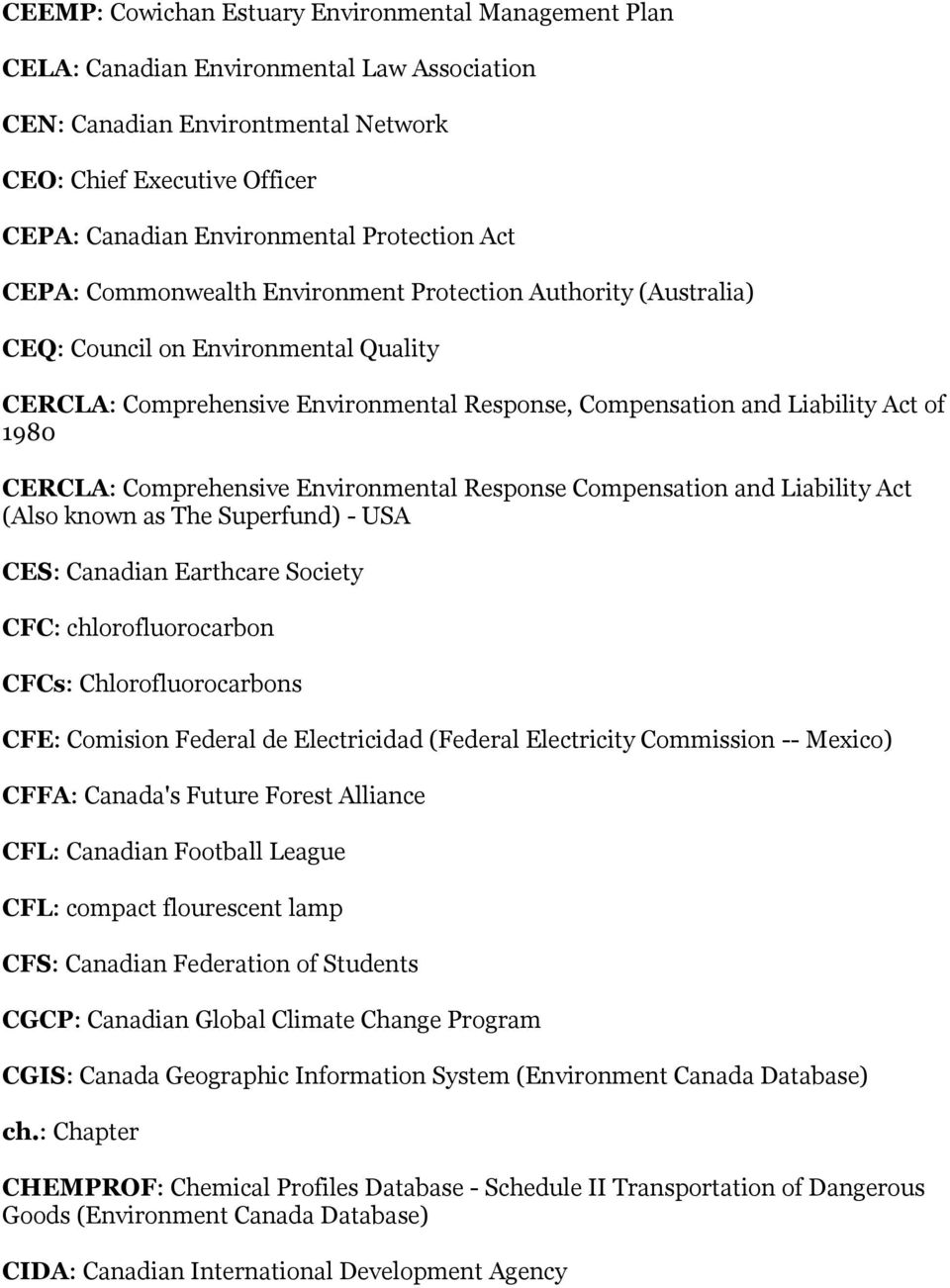 1980 CERCLA: Comprehensive Environmental Response Compensation and Liability Act (Also known as The Superfund) - USA CES: Canadian Earthcare Society CFC: chlorofluorocarbon CFCs: Chlorofluorocarbons