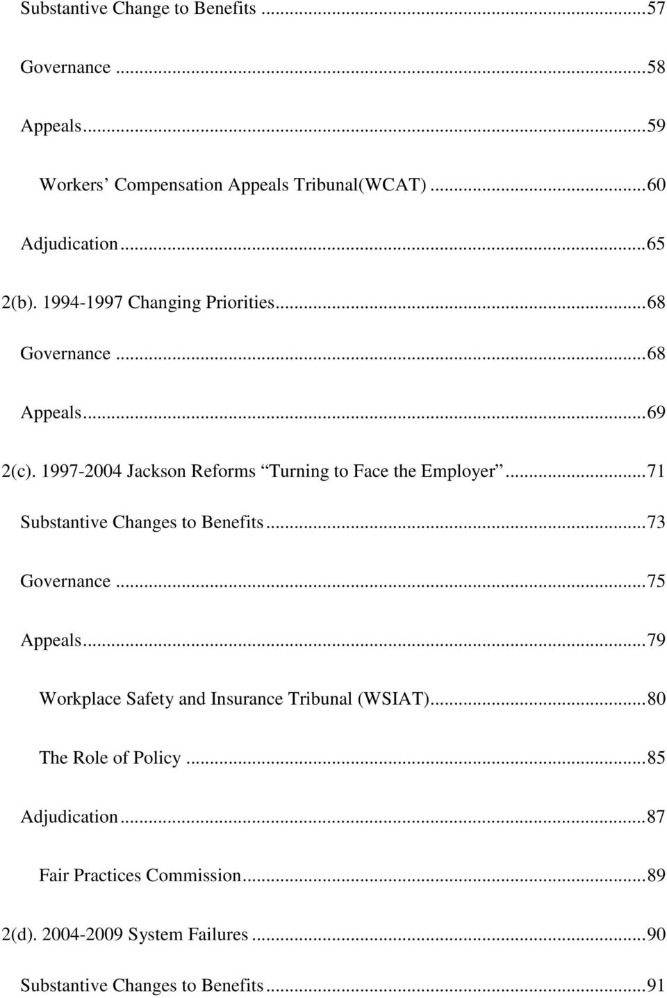 1997-2004 Jackson Reforms Turning to Face the Employer... 71 Substantive Changes to Benefits... 73 Governance... 75 Appeals.