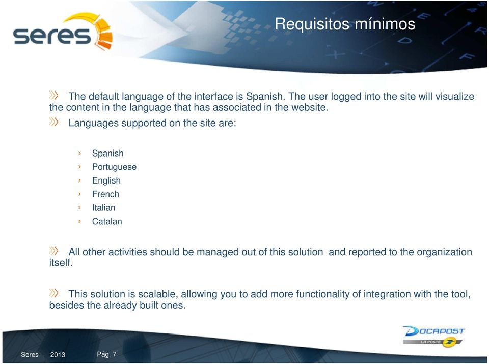 Languages supported on the site are: Spanish Portuguese English French Italian Catalan All other activities should be managed