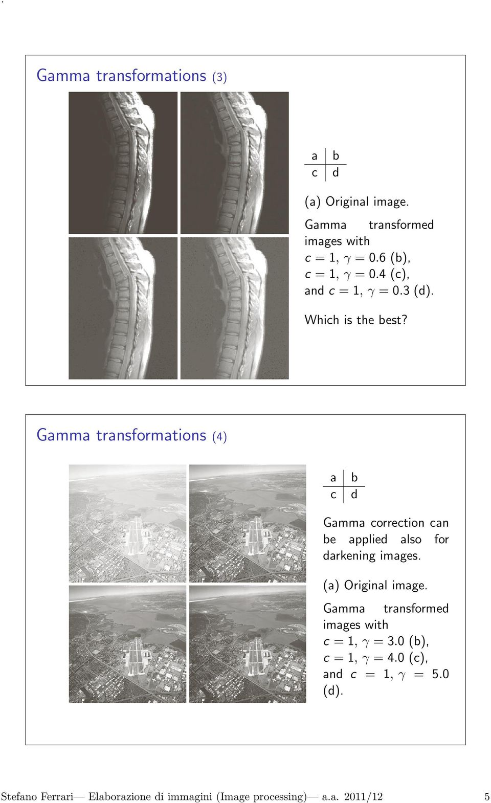 Gamma transformations (4) a c b d Gamma correction can be applied also for darkening images. (a) Original image.