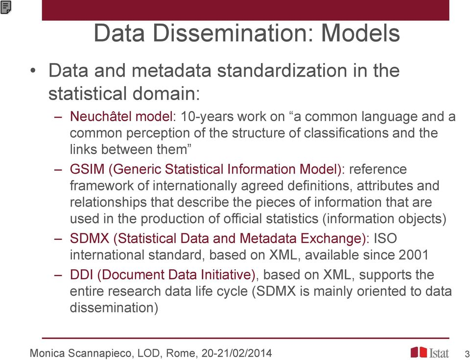 the pieces of information that are used in the production of official statistics (information objects) SDMX (Statistical Data and Metadata Exchange): ISO international standard, based on XML,