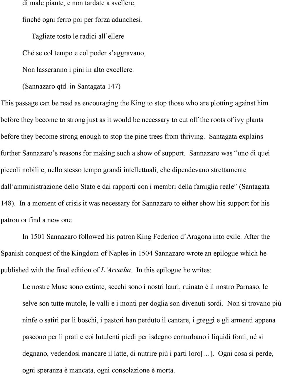 in Santagata 147) This passage can be read as encouraging the King to stop those who are plotting against him before they become to strong just as it would be necessary to cut off the roots of ivy