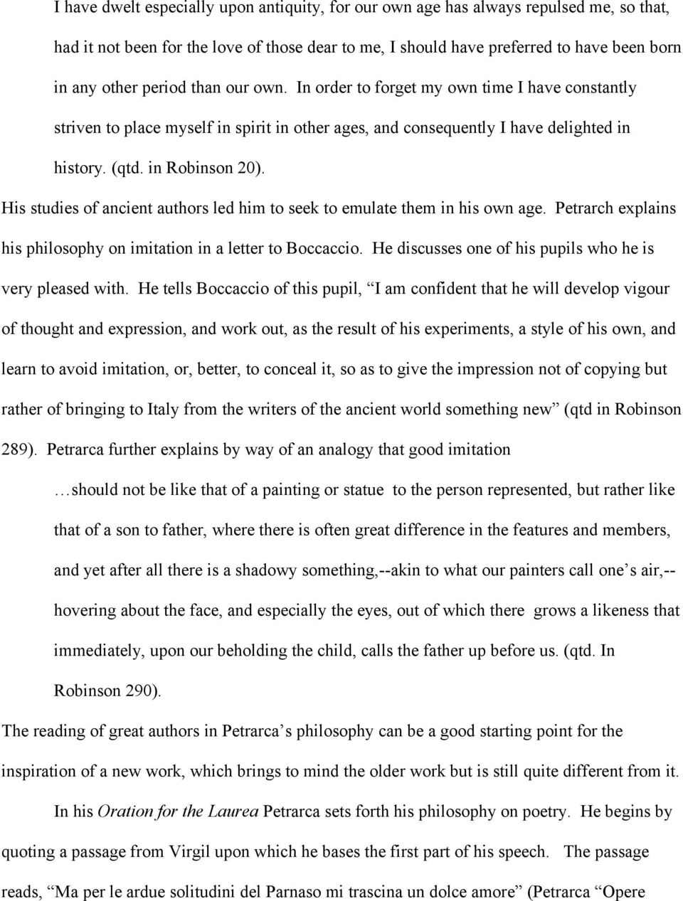 His studies of ancient authors led him to seek to emulate them in his own age. Petrarch explains his philosophy on imitation in a letter to Boccaccio.