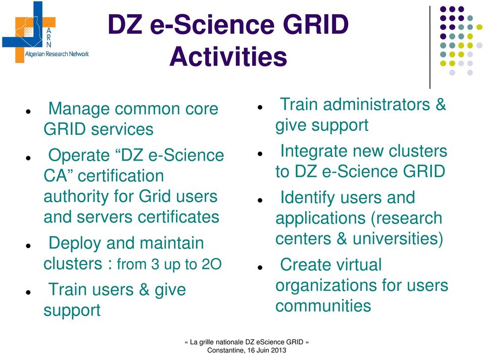 support Train administrators & give support Integrate new clusters to DZ e-science GRID Identify