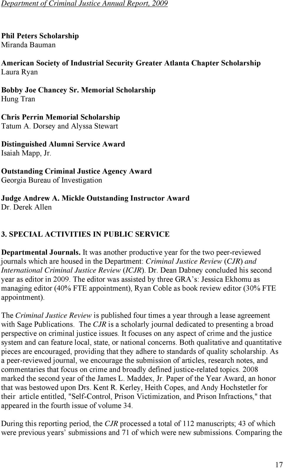 Outstanding Criminal Justice Agency Award Georgia Bureau of Investigation Judge Andrew A. Mickle Outstanding Instructor Award Dr. Derek Allen 3.