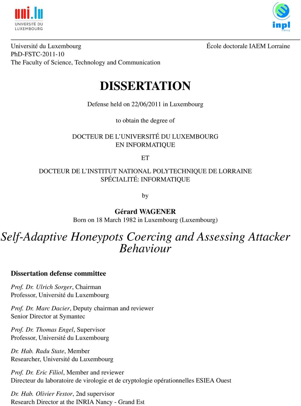 (Luxembourg) Self-Adaptive Honeypots Coercing and Assessing Attacker Behaviour Dissertation defense committee Prof. Dr. Ulrich Sorger, Chairman Professor, Université du Luxembourg Prof. Dr. Marc Dacier, Deputy chairman and reviewer Senior Director at Symantec Prof.