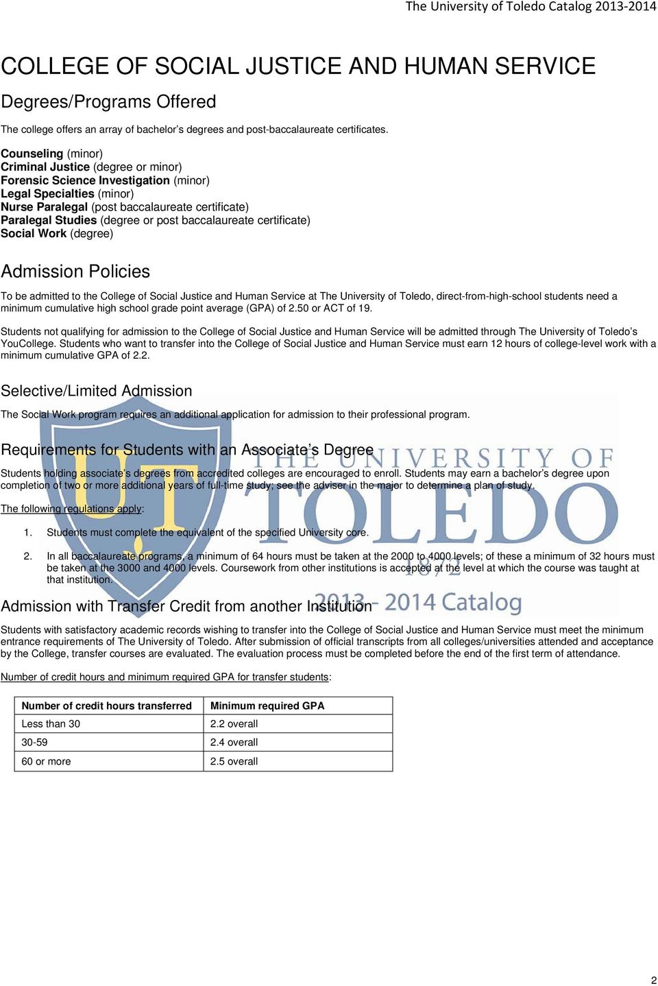 post baccalaureate certificate) Social Work (degree) Admission Policies To be admitted to the College of Social Justice and Human Service at The University of Toledo, direct-from-high-school students