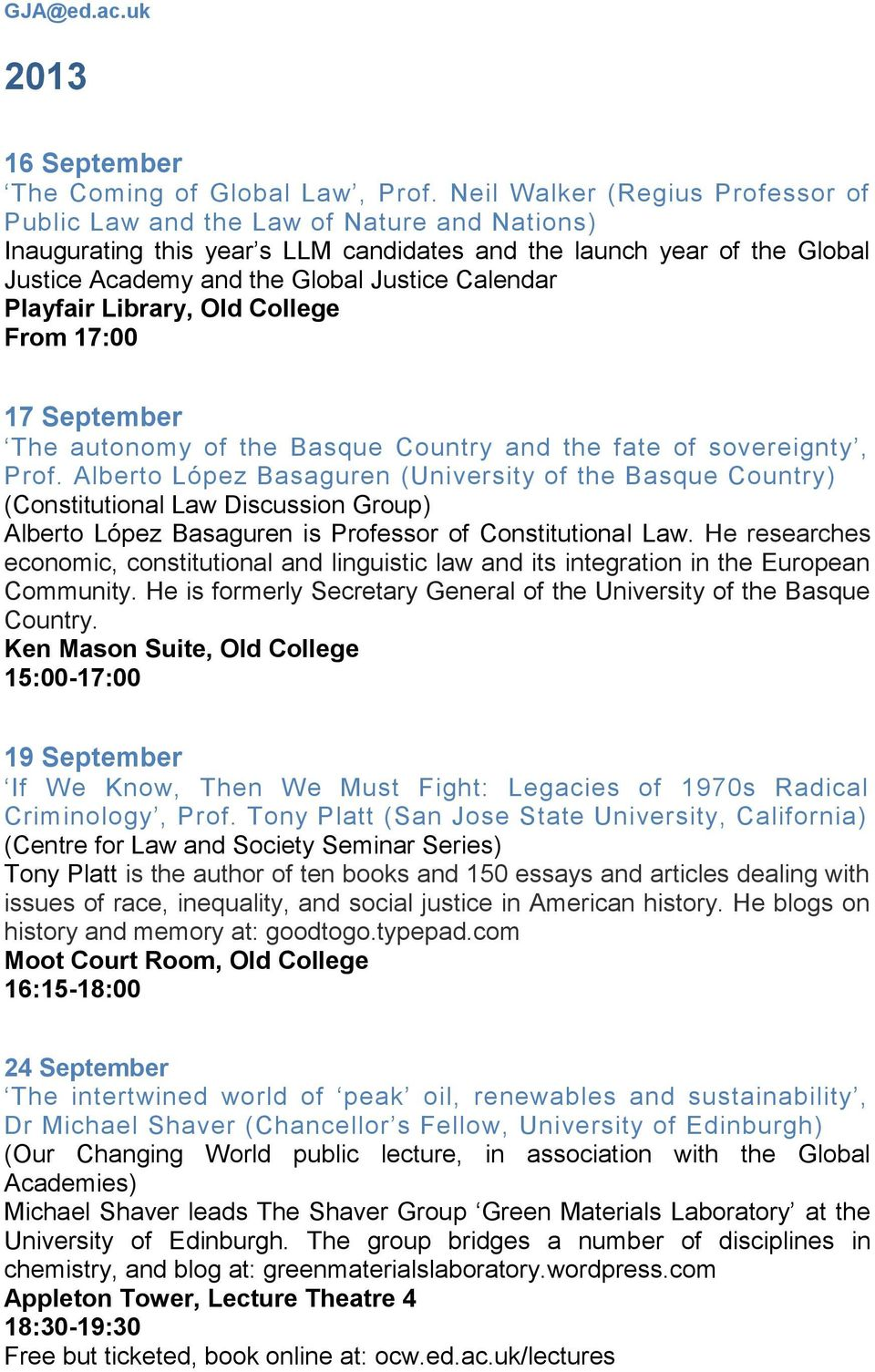 Calendar Playfair Library, Old College From 17:00 17 September The autonomy of the Basque Country and the fate of sovereignty, Prof.
