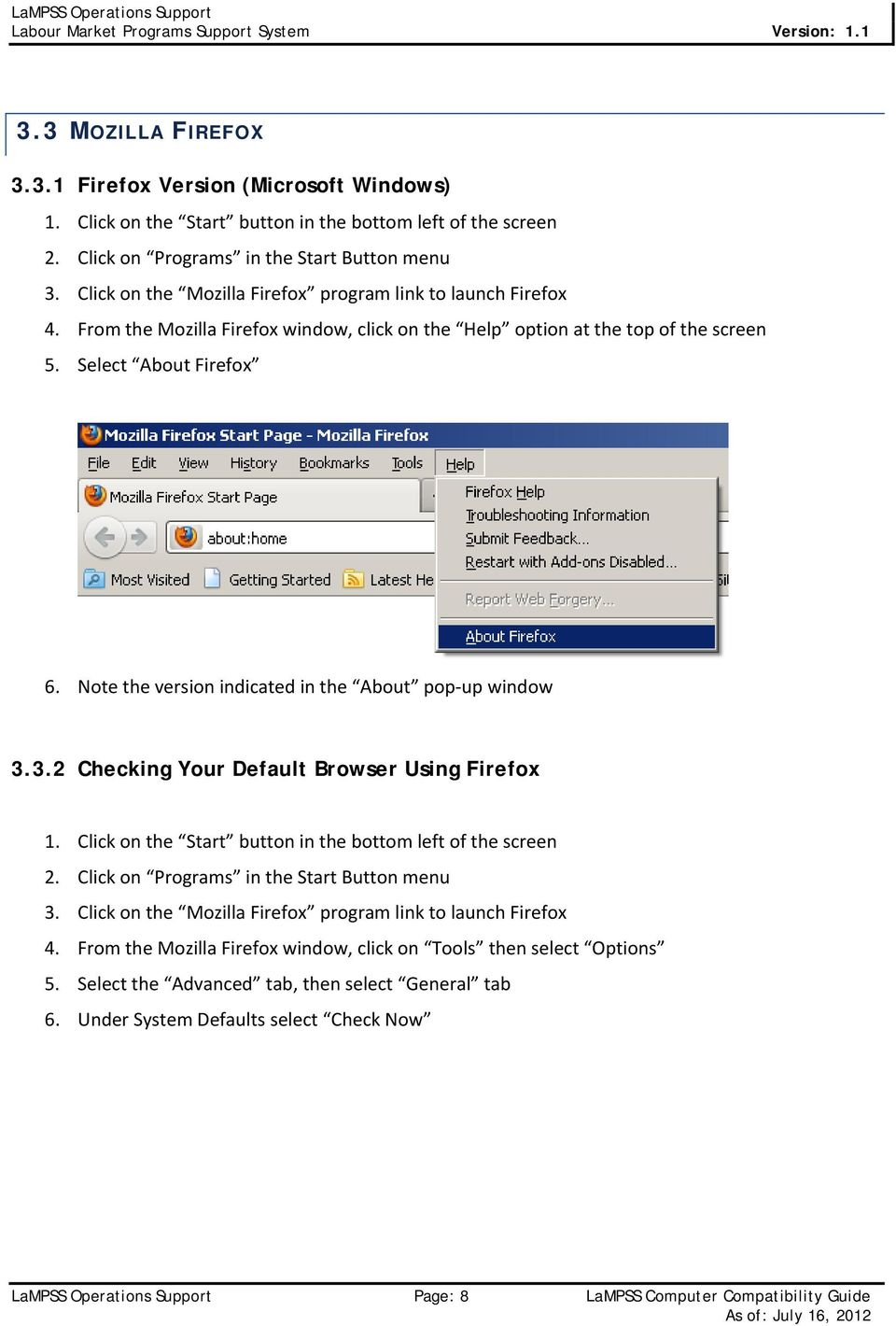 Note the version indicated in the About pop up window 3.3.2 Checking Your Default Browser Using Firefox 1. Click on the Start button in the bottom left of the screen 2.