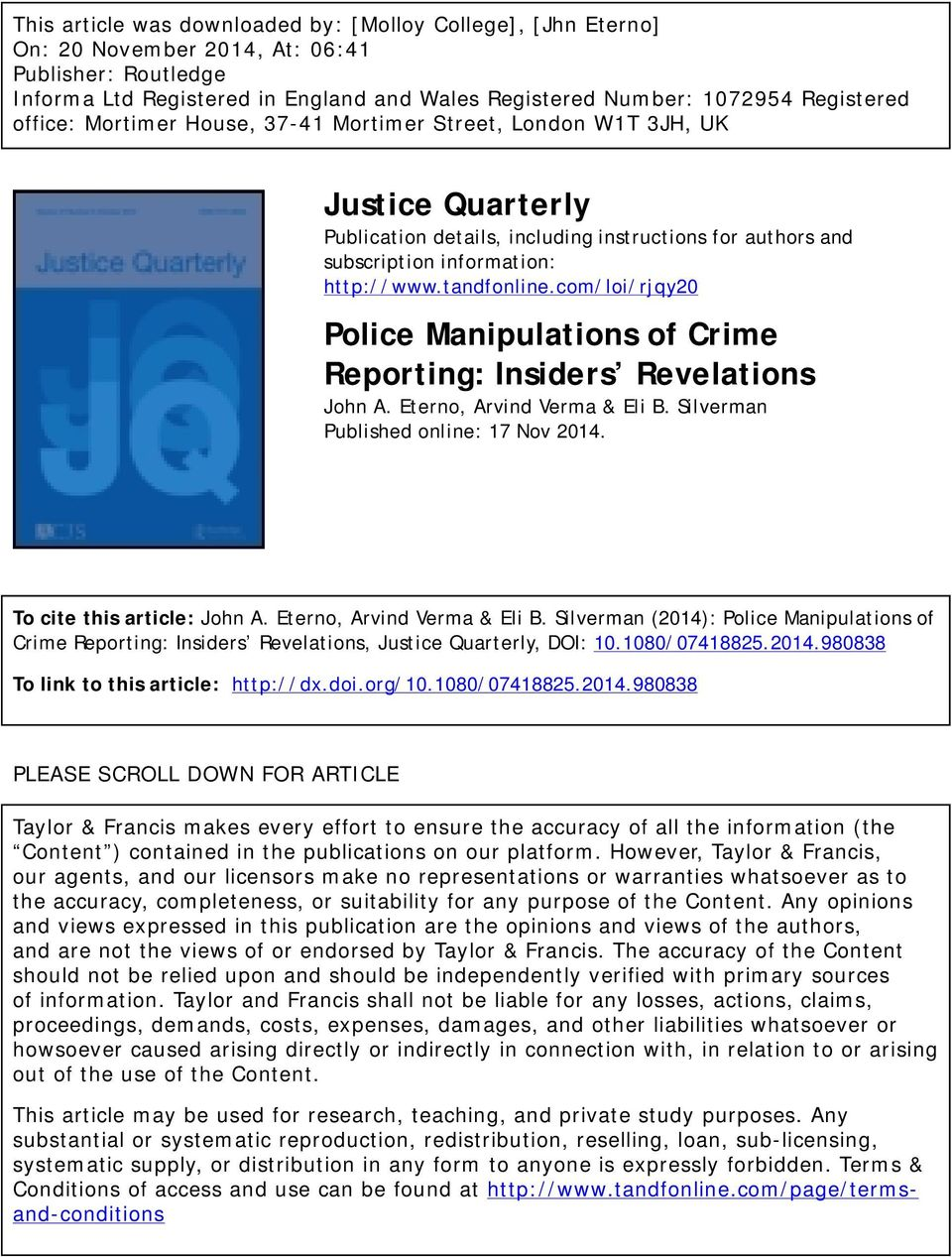 com/loi/rjqy20 Police Manipulations of Crime Reporting: Insiders Revelations John A. Eterno, Arvind Verma & Eli B. Silverman Published online: 17 Nov 2014. To cite this article: John A.