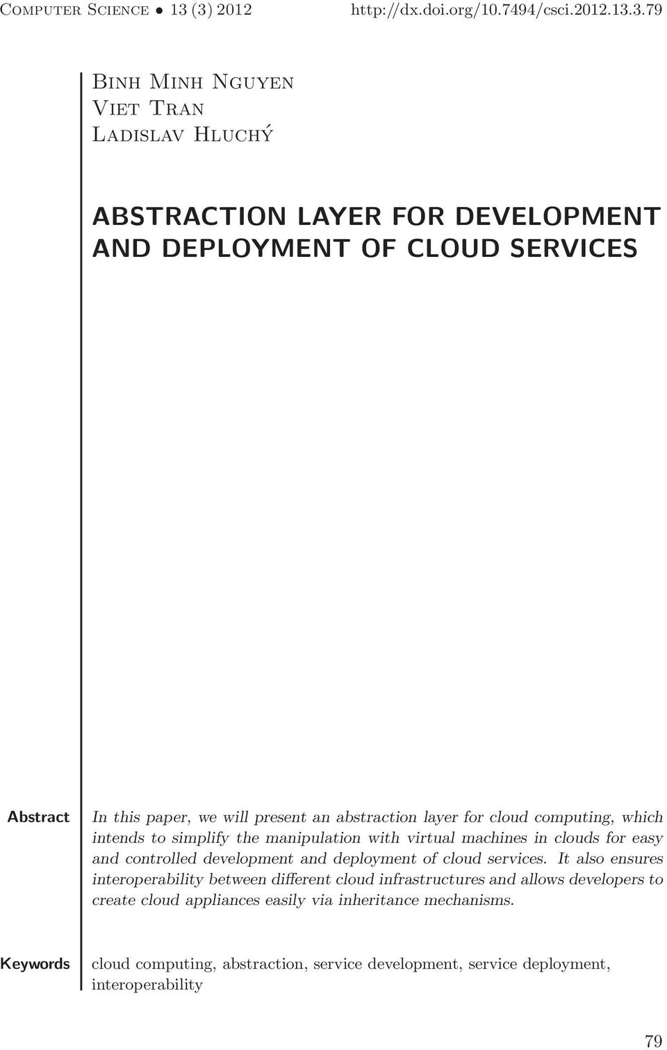 Abstract In this paper, we will present an abstraction layer for cloud computing, which intends to simplify the manipulation with virtual machines in clouds for easy