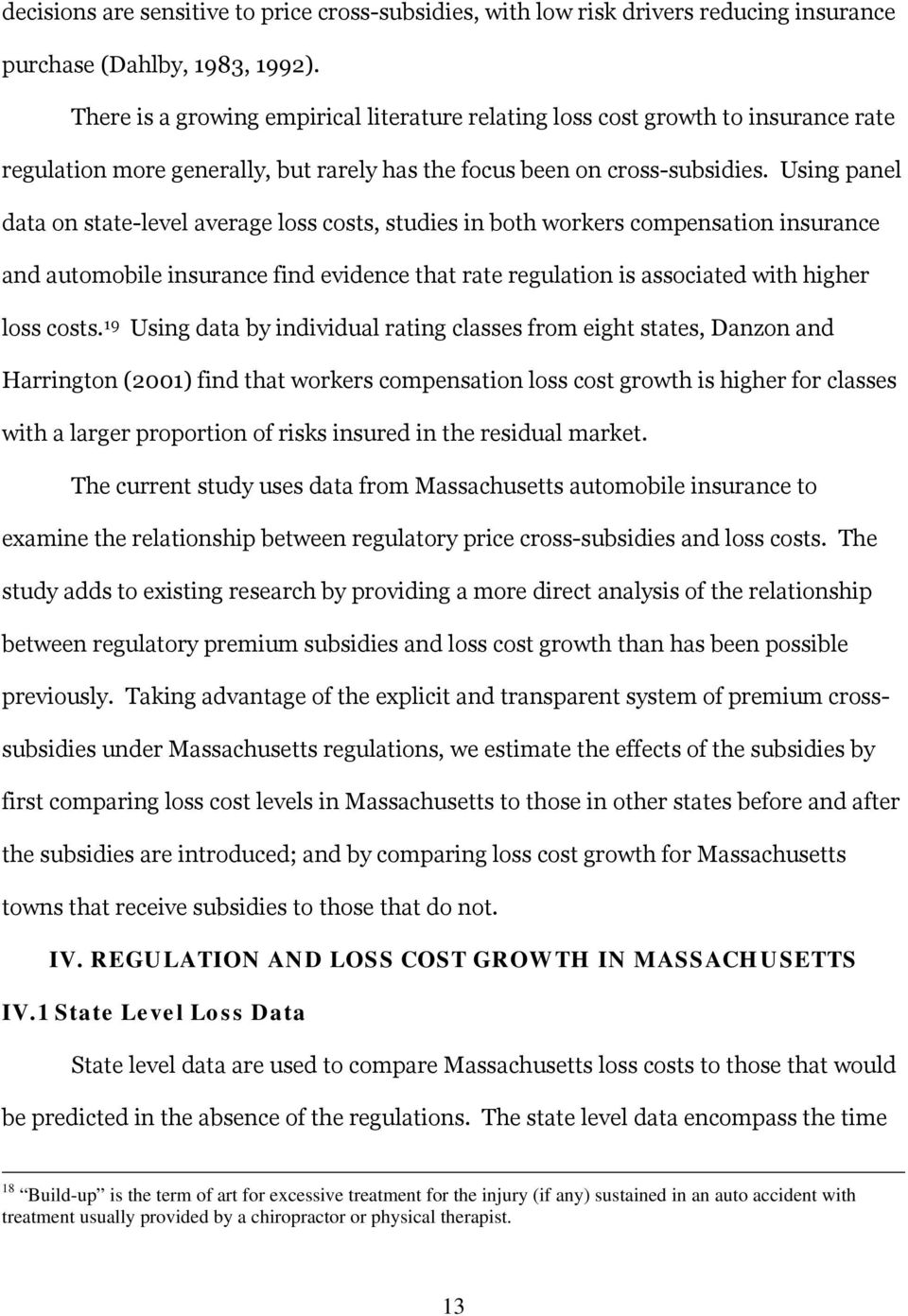 Using panel data on state-level average loss costs, studies in both workers compensation insurance and automobile insurance find evidence that rate regulation is associated with higher loss costs.