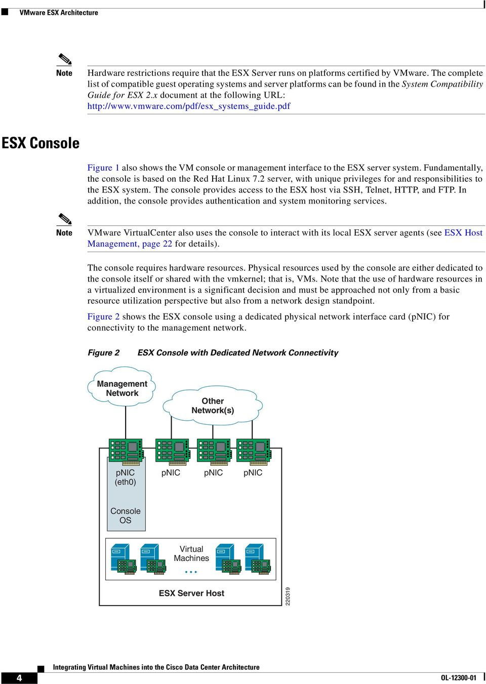 com/pdf/esx_systems_guide.pdf ESX Console Figure 1 also shows the VM console or management interface to the ESX server system. Fundamentally, the console is based on the Red Hat Linux 7.