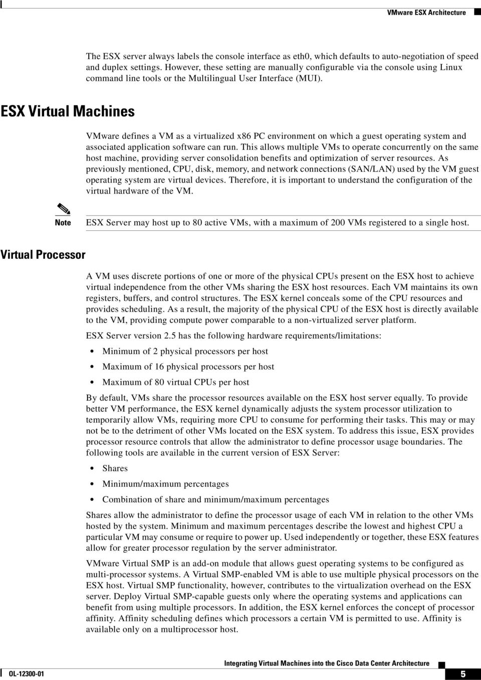 ESX Virtual Machines VMware defines a VM as a virtualized x86 PC environment on which a guest operating system and associated application software can run.