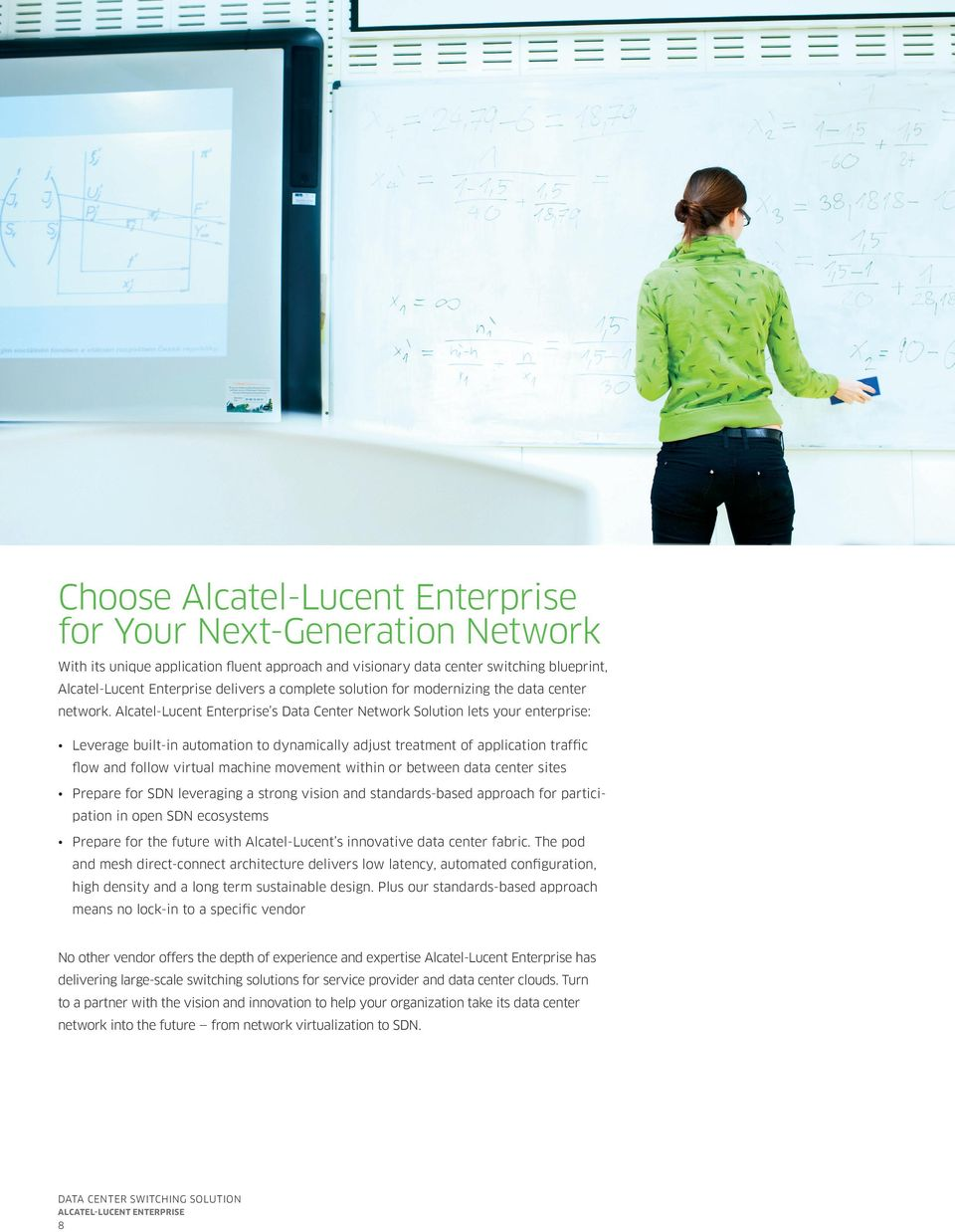 Alcatel-Lucent Enterprise s Data Center Network Solution lets your enterprise: Leverage built-in automation to dynamically adjust treatment of application traffic flow and follow virtual machine