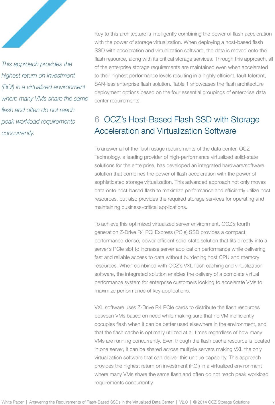When deploying a host-based flash SSD with acceleration and virtualization software, the data is moved onto the flash resource, along with its critical storage services.