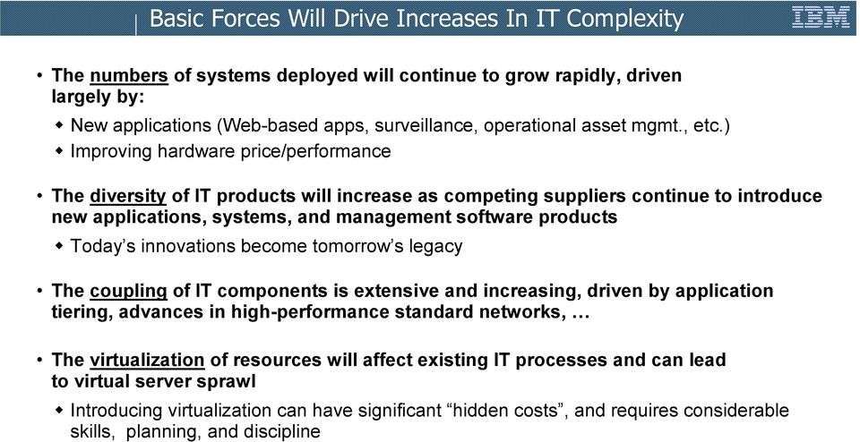 ) Improving hardware price/performance The diversity of IT products will increase as competing suppliers continue to introduce new applications, systems, and management software products Today s