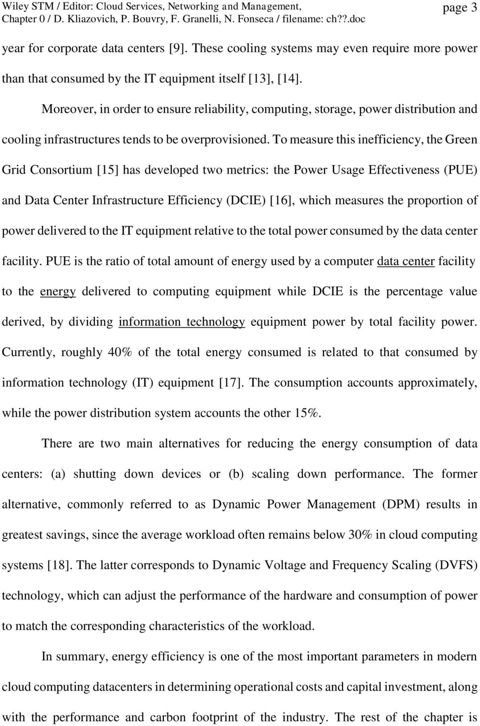 To measure this inefficiency, the Green Grid Consortium [15] has developed two metrics: the Power Usage Effectiveness (PUE) and Data Center Infrastructure Efficiency (DCIE) [16], which measures the