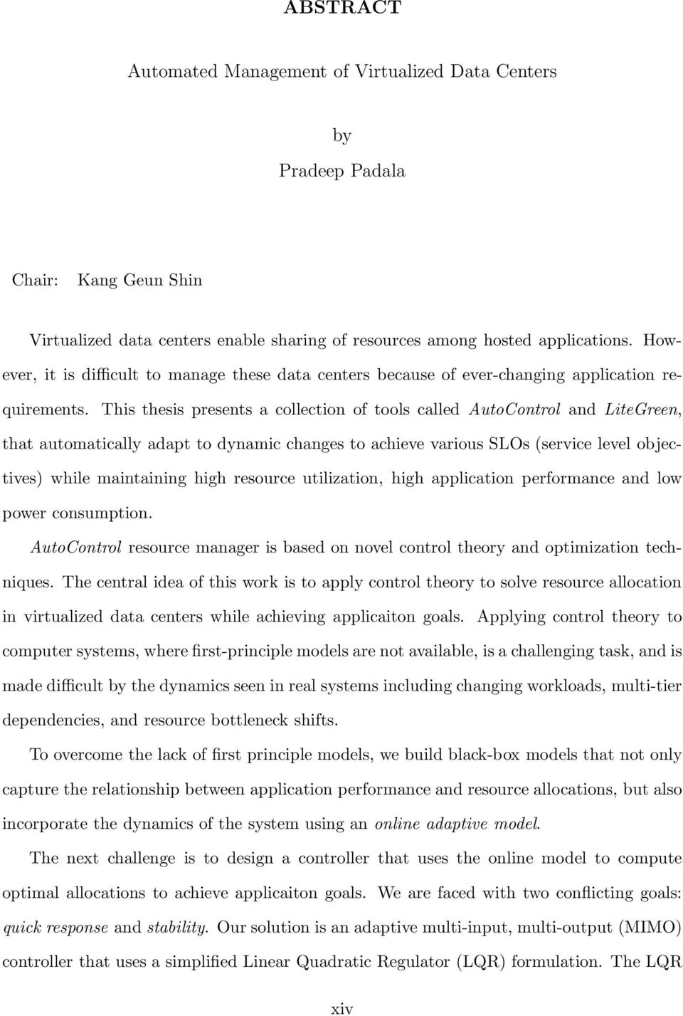 This thesis presents a collection of tools called AutoControl and LiteGreen, that automatically adapt to dynamic changes to achieve various SLOs (service level objectives) while maintaining high