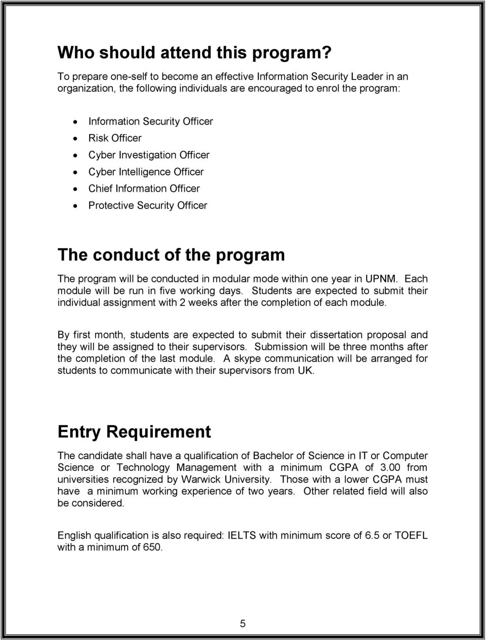 Cyber Investigation Officer Cyber Intelligence Officer Chief Information Officer Protective Security Officer The conduct of the program The program will be conducted in modular mode within one year