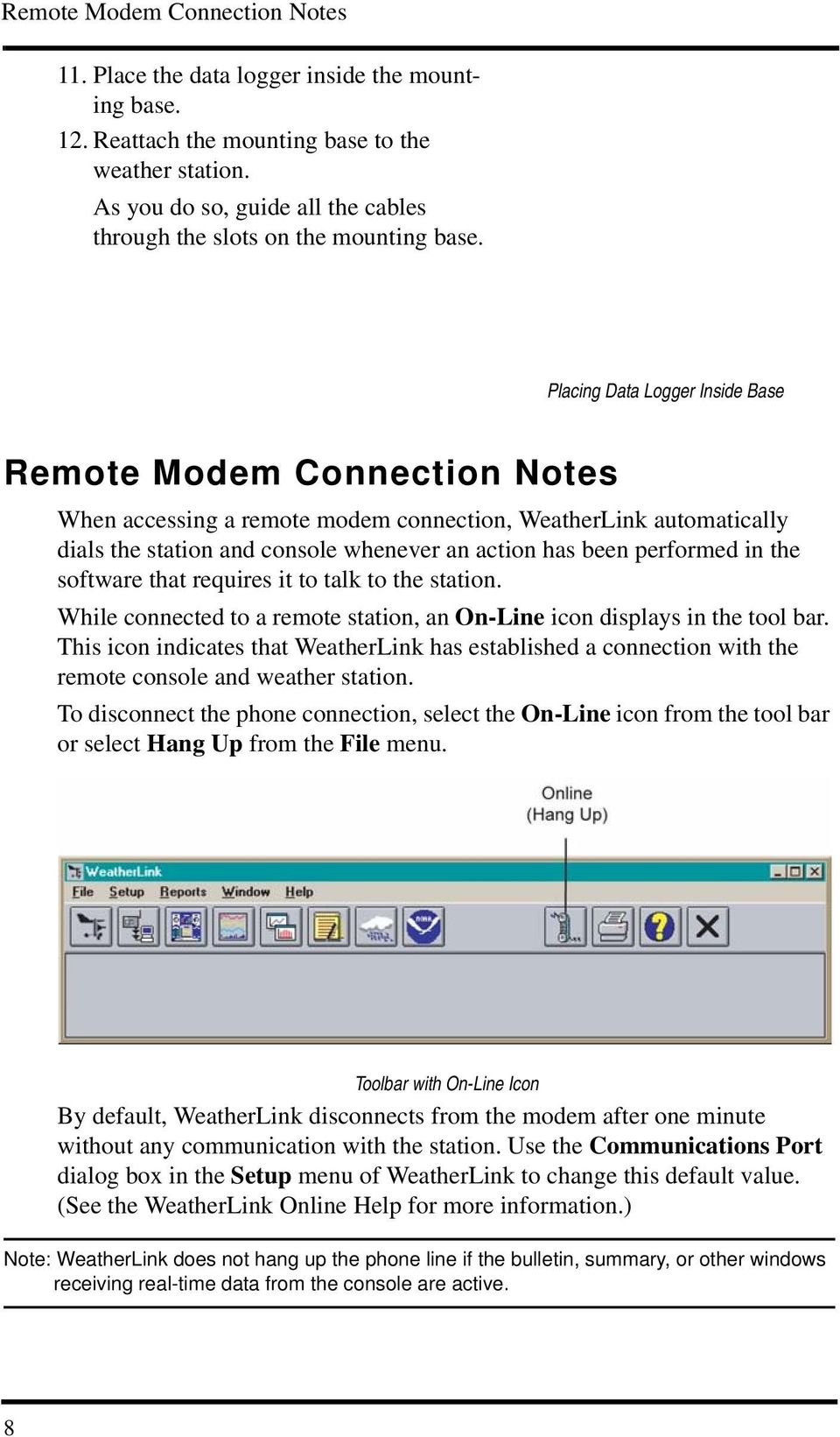 Placing Data Logger Inside Base Remote Modem Connection Notes When accessing a remote modem connection, WeatherLink automatically dials the station and console whenever an action has been performed